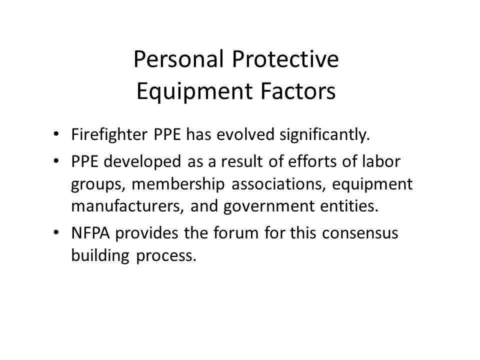 Personal Protective Equipment Factors Firefighter PPE has evolved significantly.