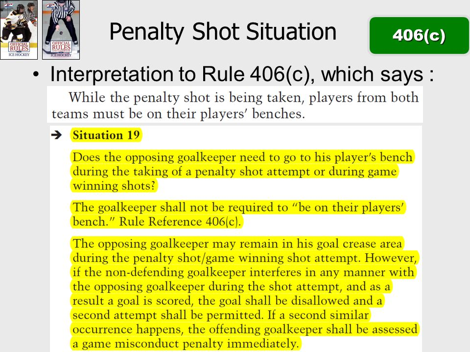 Penalty Shot Situation406(c) Interpretation to Rule 406(c), which says :