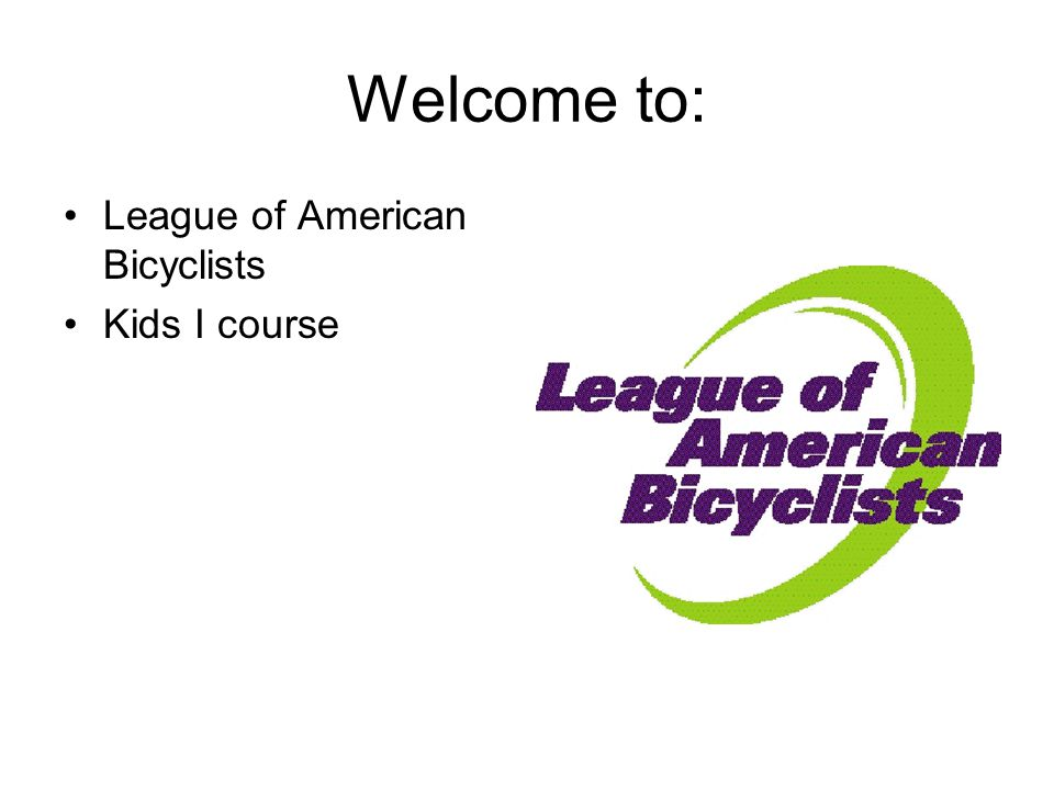 Welcome to: League of American Bicyclists Kids I course