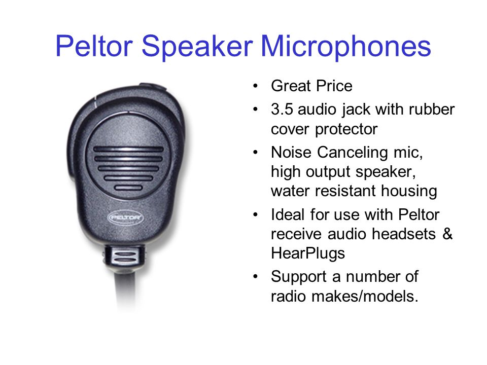 Peltor Speaker Microphones Great Price 3.5 audio jack with rubber cover protector Noise Canceling mic, high output speaker, water resistant housing Ideal for use with Peltor receive audio headsets & HearPlugs Support a number of radio makes/models.