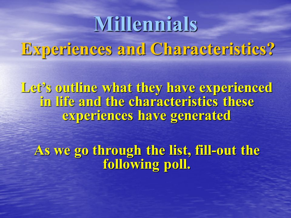Millennials Experiences and Characteristics? Let's outline what they have experienced in life and the characteristics these experiences have generated