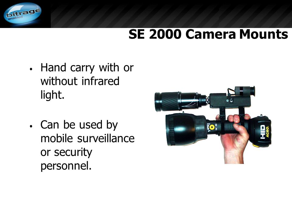 SE 2000 Camera Mounts Hand carry with or without infrared light.