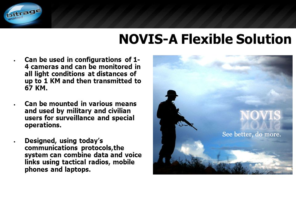 NOVIS-A Flexible Solution Can be used in configurations of 1- 4 cameras and can be monitored in all light conditions at distances of up to 1 KM and then transmitted to 67 KM.