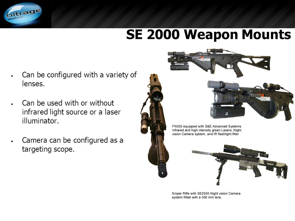 SE 2000 Weapon Mounts Can be configured with a variety of lenses.