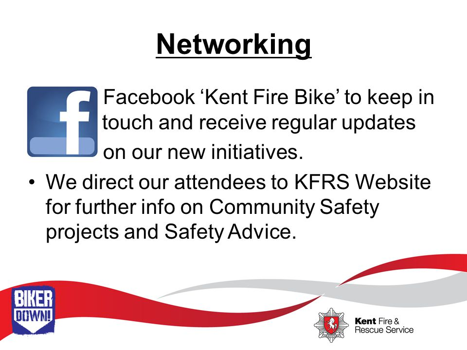 Networking Facebook 'Kent Fire Bike' to keep in touch touch and receive regular updates on our new initiatives.