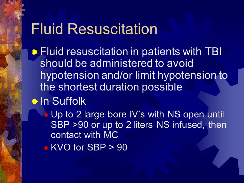 Fluid Resuscitation  Fluid resuscitation in patients with TBI should be administered to avoid hypotension and/or limit hypotension to the shortest du