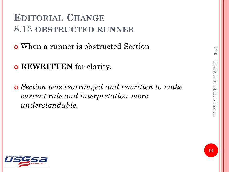 E DITORIAL C HANGE 8.13 OBSTRUCTED RUNNER When a runner is obstructed Section REWRITTEN for clarity. Section was rearranged and rewritten to make curr