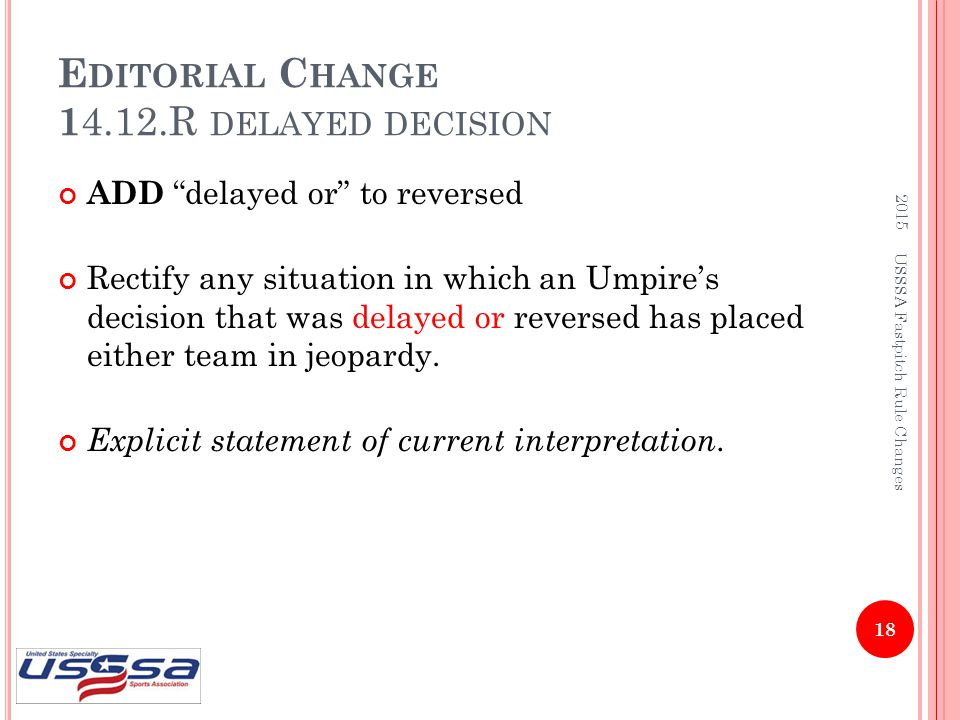 "E DITORIAL C HANGE 1 4.12.R DELAYED DECISION ADD ""delayed or"" to reversed Rectify any situation in which an Umpire's decision that was delayed or reve"