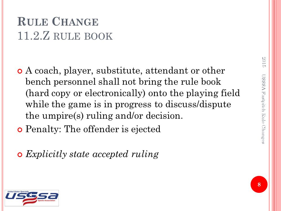 R ULE C HANGE 11.2.Z RULE BOOK A coach, player, substitute, attendant or other bench personnel shall not bring the rule book (hard copy or electronica