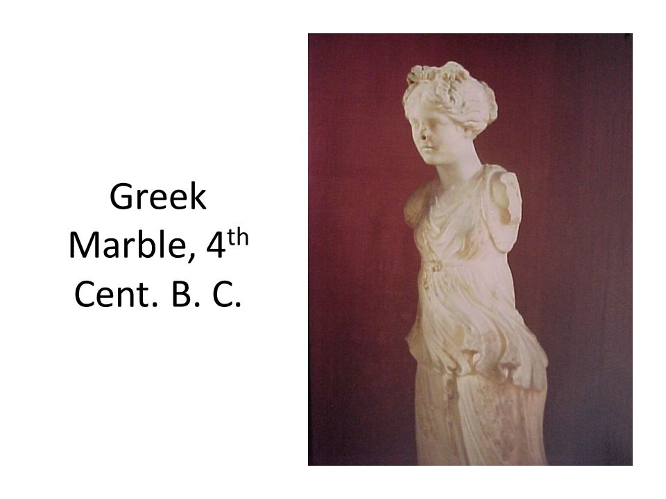 Greek Marble, 4 th Cent. B. C.