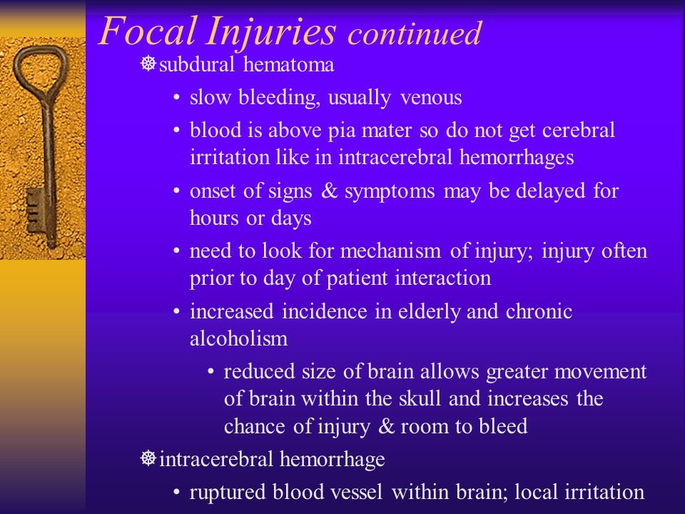 Focal Injuries continued  subdural hematoma slow bleeding, usually venous blood is above pia mater so do not get cerebral irritation like in intracer
