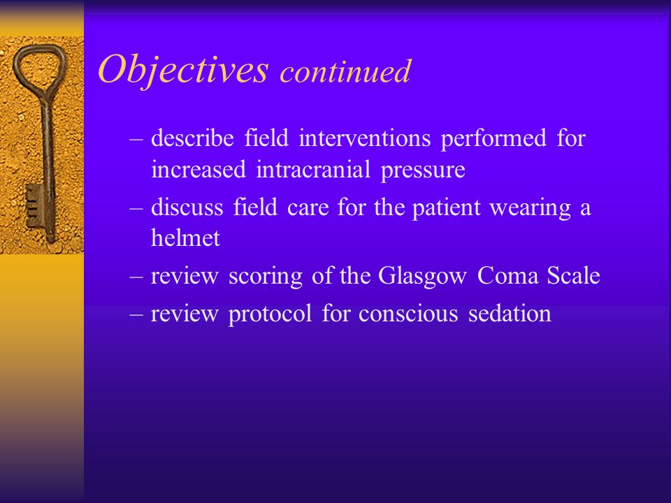 Objectives continued –describe field interventions performed for increased intracranial pressure –discuss field care for the patient wearing a helmet
