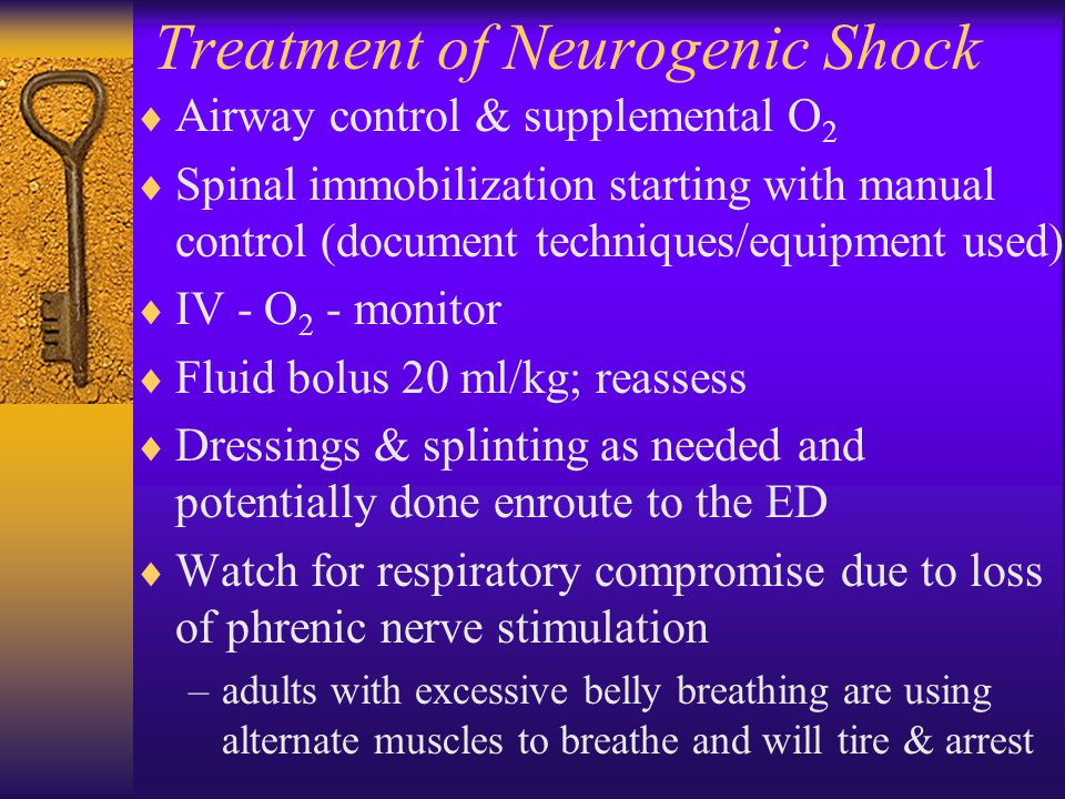 Treatment of Neurogenic Shock  Airway control & supplemental O 2  Spinal immobilization starting with manual control (document techniques/equipment