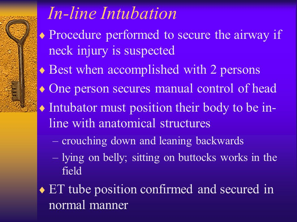 In-line Intubation  Procedure performed to secure the airway if neck injury is suspected  Best when accomplished with 2 persons  One person secures