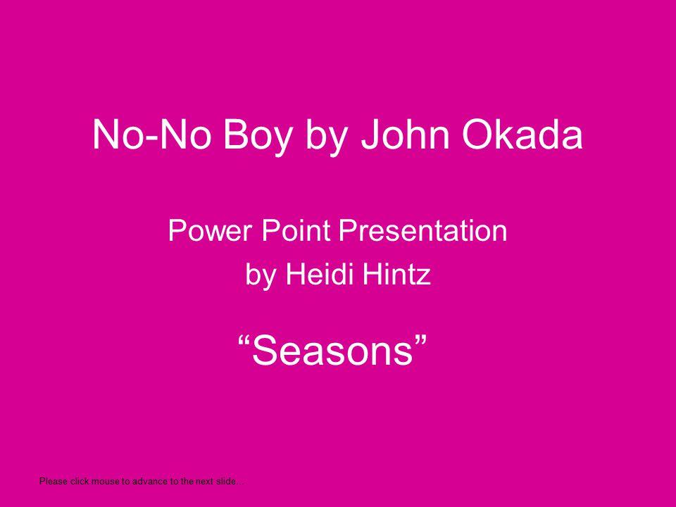No-No Boy by John Okada Power Point Presentation by Heidi Hintz Seasons Please click mouse to advance to the next slide…