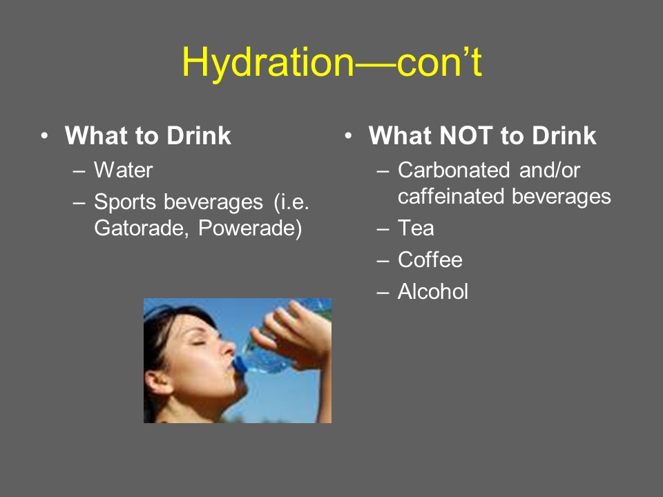 Hydration—con't What to Drink –Water –Sports beverages (i.e.