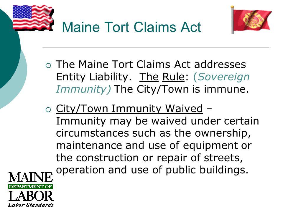 Maine Tort Claims Act  The Maine Tort Claims Act addresses Entity Liability.