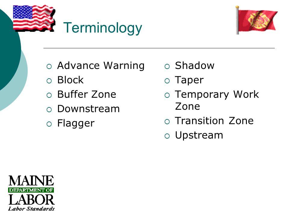 Terminology  Advance Warning  Block  Buffer Zone  Downstream  Flagger  Shadow  Taper  Temporary Work Zone  Transition Zone  Upstream