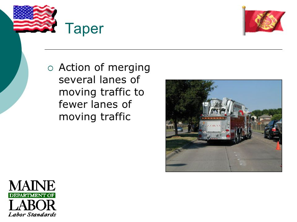 Taper  Action of merging several lanes of moving traffic to fewer lanes of moving traffic
