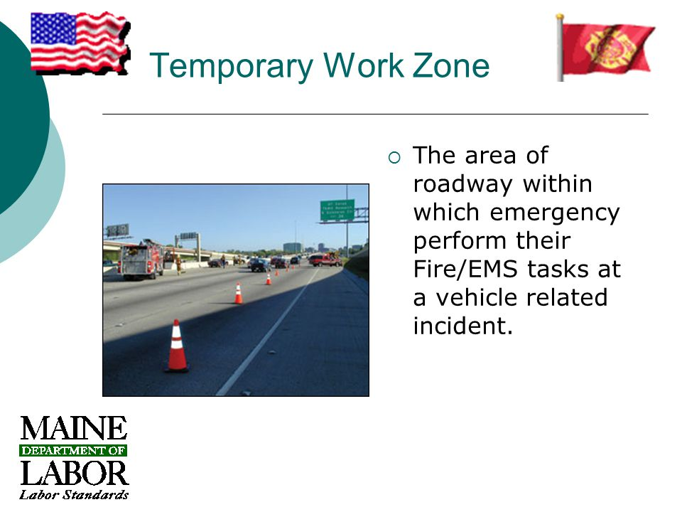 Temporary Work Zone  The area of roadway within which emergency perform their Fire/EMS tasks at a vehicle related incident.