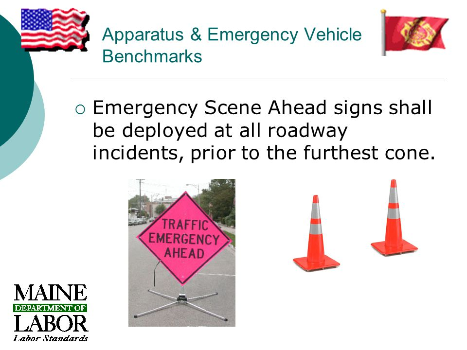 Apparatus & Emergency Vehicle Benchmarks  Emergency Scene Ahead signs shall be deployed at all roadway incidents, prior to the furthest cone.