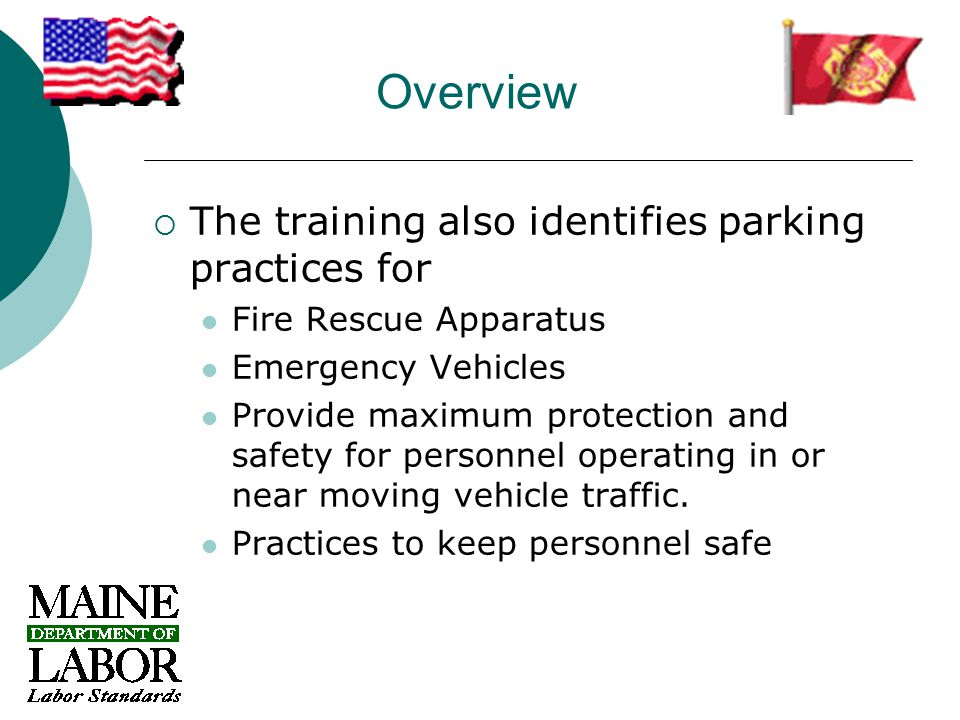 Overview  The training also identifies parking practices for Fire Rescue Apparatus Emergency Vehicles Provide maximum protection and safety for personnel operating in or near moving vehicle traffic.