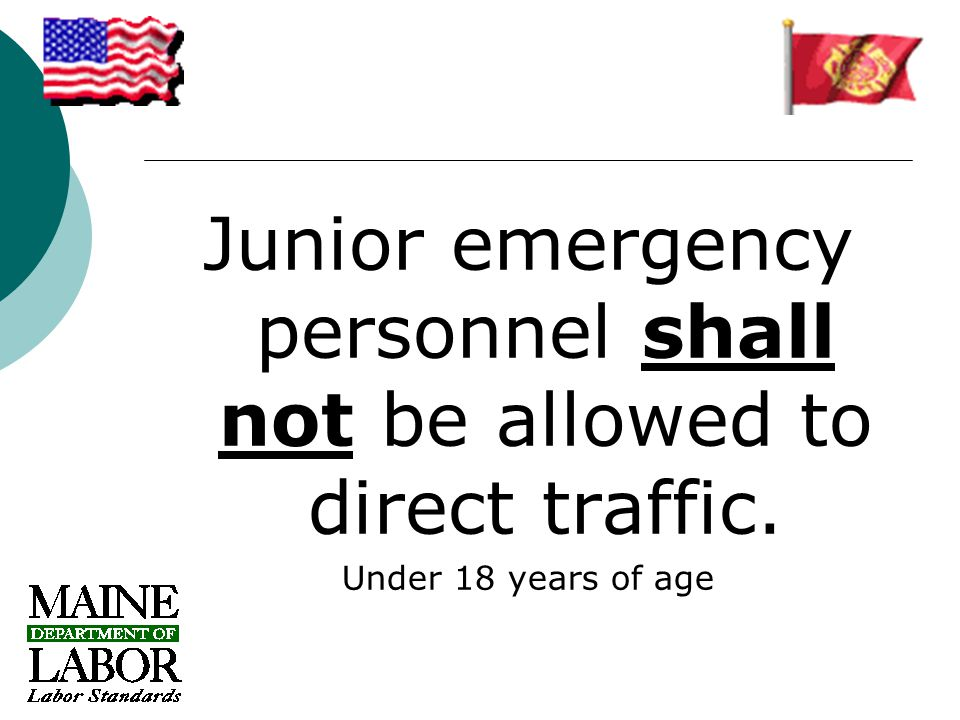 Junior emergency personnel shall not be allowed to direct traffic. Under 18 years of age