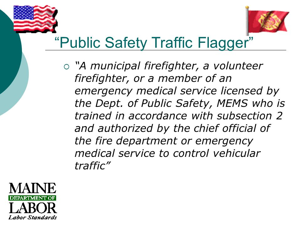 Public Safety Traffic Flagger  A municipal firefighter, a volunteer firefighter, or a member of an emergency medical service licensed by the Dept.
