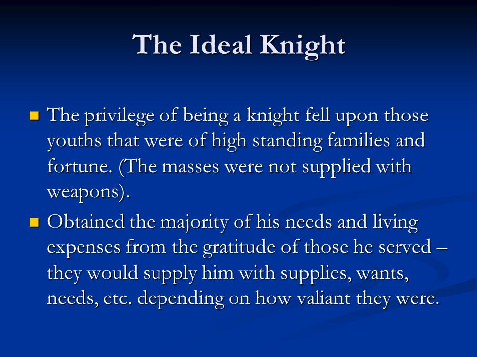 The Ideal Knight The privilege of being a knight fell upon those youths that were of high standing families and fortune.