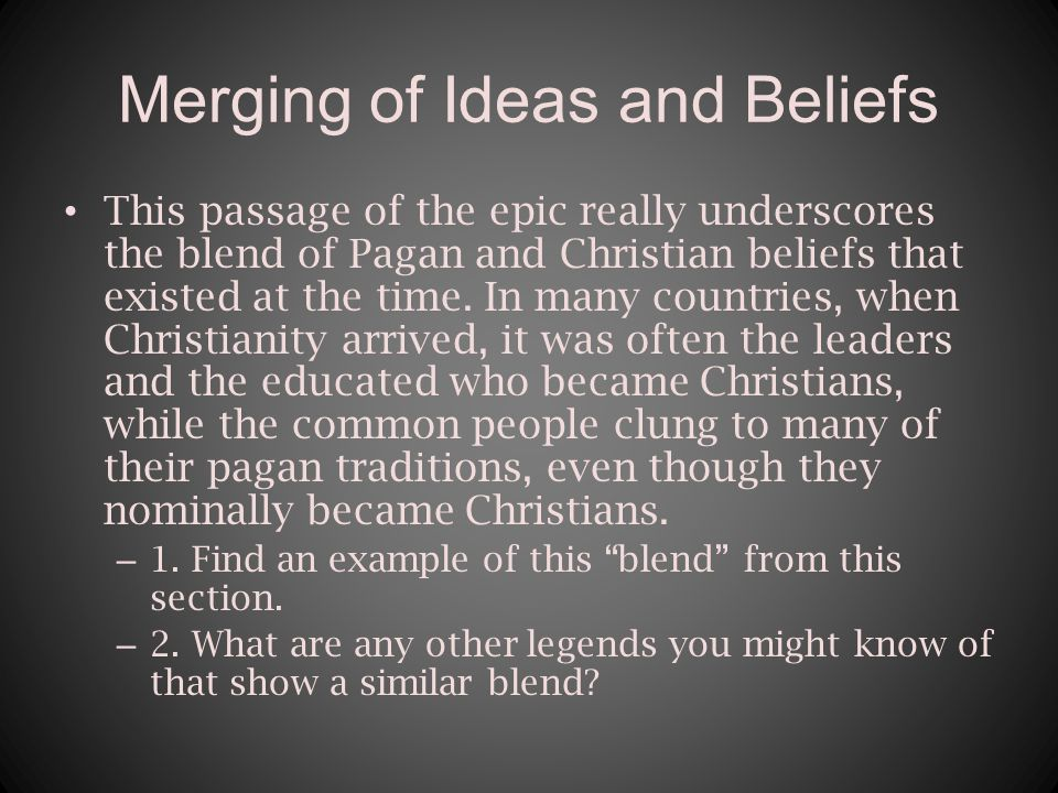 Merging of Ideas and Beliefs This passage of the epic really underscores the blend of Pagan and Christian beliefs that existed at the time.