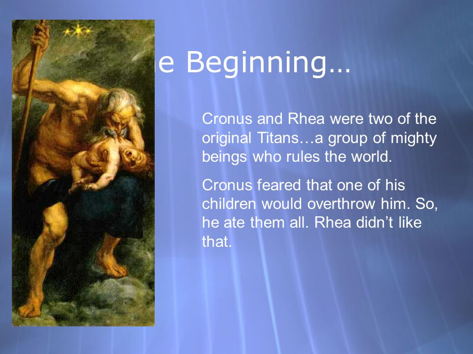 The Beginning… Cronus and Rhea were two of the original Titans…a group of mighty beings who rules the world.