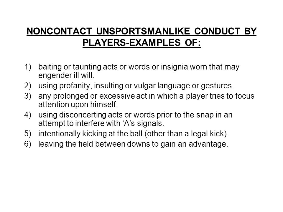 NONCONTACT UNSPORTSMANLIKE CONDUCT BY PLAYERS-EXAMPLES OF: 1)baiting or taunting acts or words or insignia worn that may engender ill will.