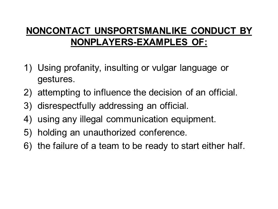 NONCONTACT UNSPORTSMANLIKE CONDUCT BY NONPLAYERS-EXAMPLES OF: 1)Using profanity, insulting or vulgar language or gestures.