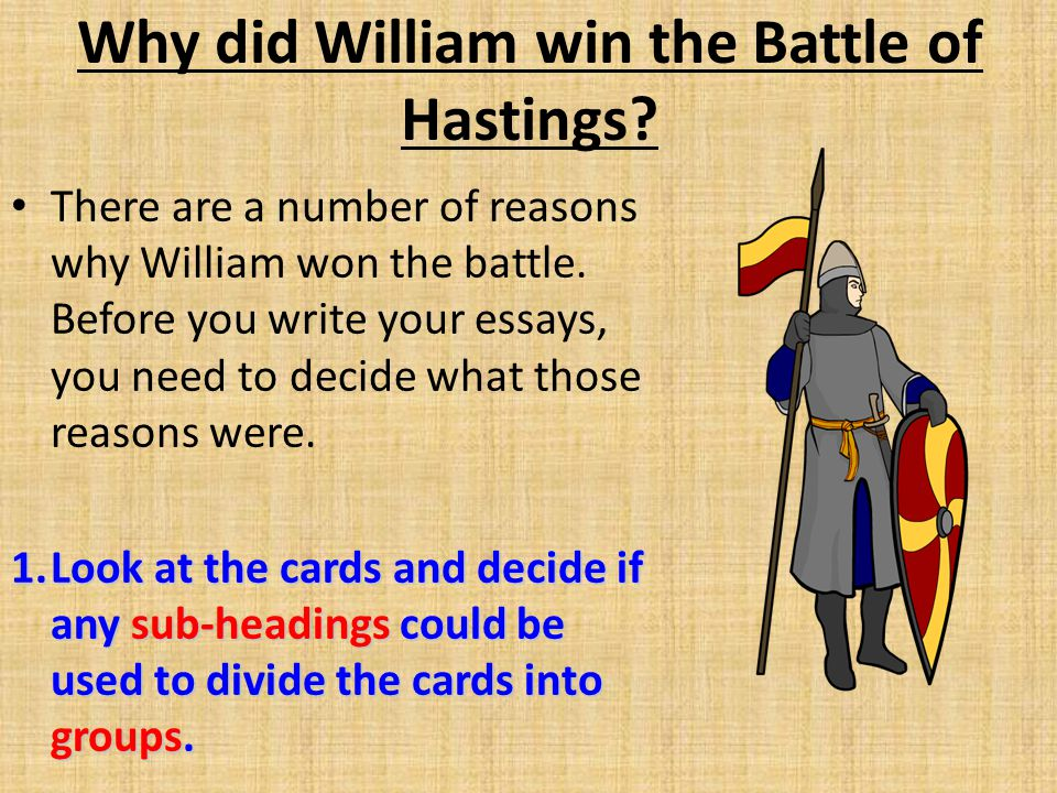 Why did William win the Battle of Hastings? There are a number of reasons why William won the battle. Before you write your essays, you need to decide