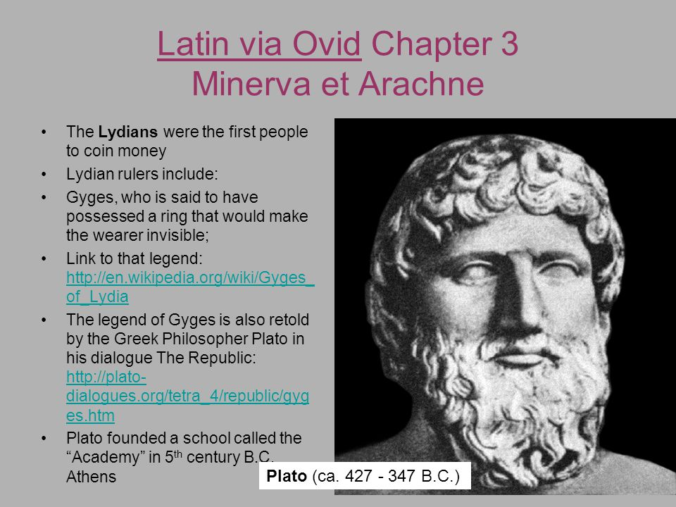 Latin via Ovid Chapter 3 Minerva et Arachne The Lydians were the first people to coin money Lydian rulers include: Gyges, who is said to have possesse