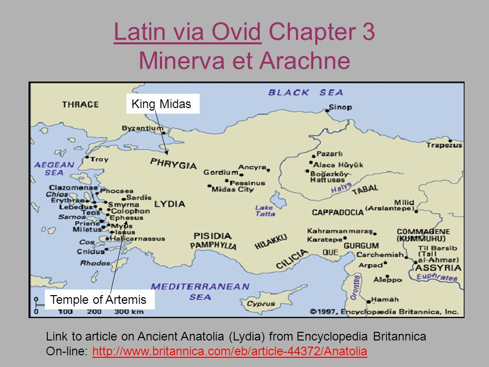 Latin via Ovid Chapter 3 Minerva et Arachne King Midas Temple of Artemis Link to article on Ancient Anatolia (Lydia) from Encyclopedia Britannica On-l
