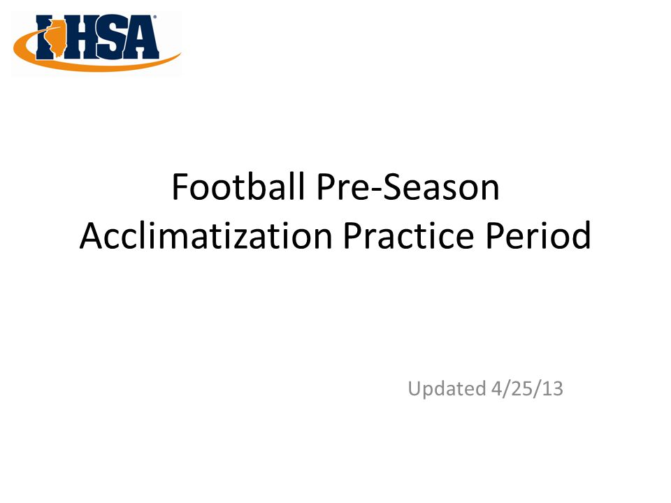 Final Thoughts IHSA Board of Directors recommends schools use this same acclimatization model during the up-coming summer contact period.