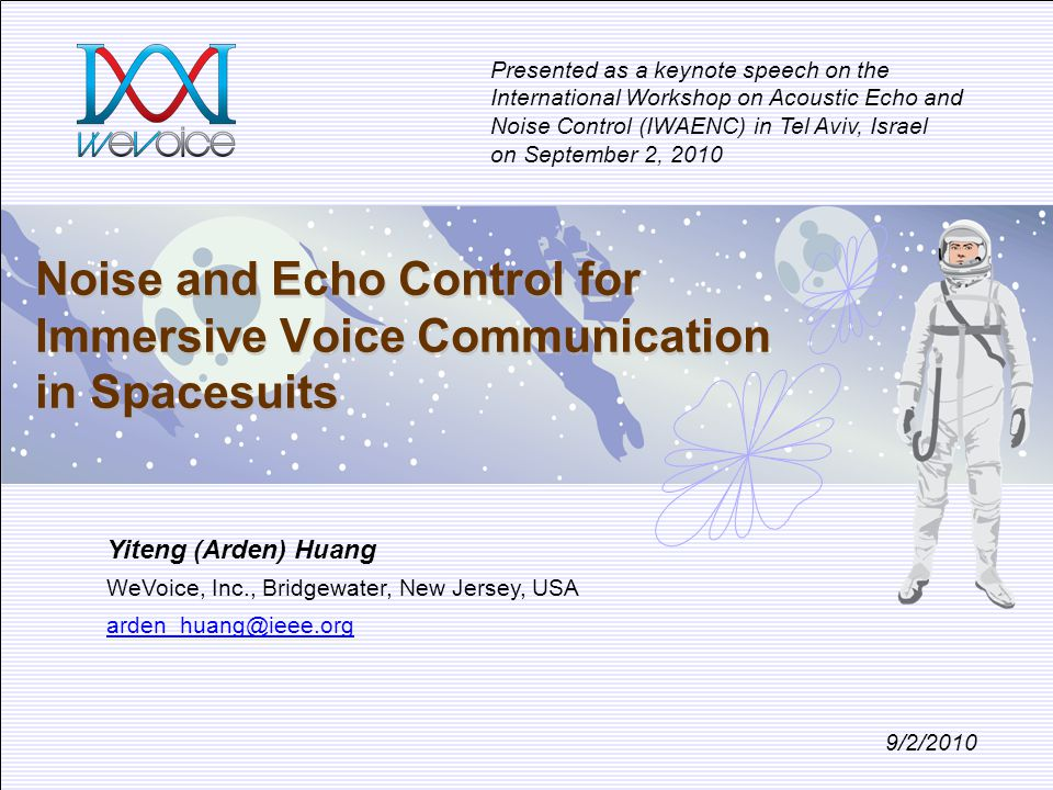 Noise and Echo Control for Immersive Voice Communication in Spacesuits 9/2/2010 Yiteng (Arden) Huang WeVoice, Inc., Bridgewater, New Jersey, USA arden
