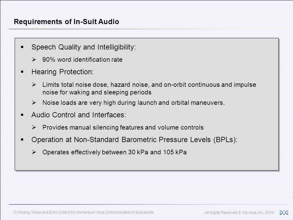 All Rights Reserved © WeVoice, Inc. 2010 5 | Huang: Noise and Echo Control for Immersive Voice Communication in Spacesuits Requirements of In-Suit Aud