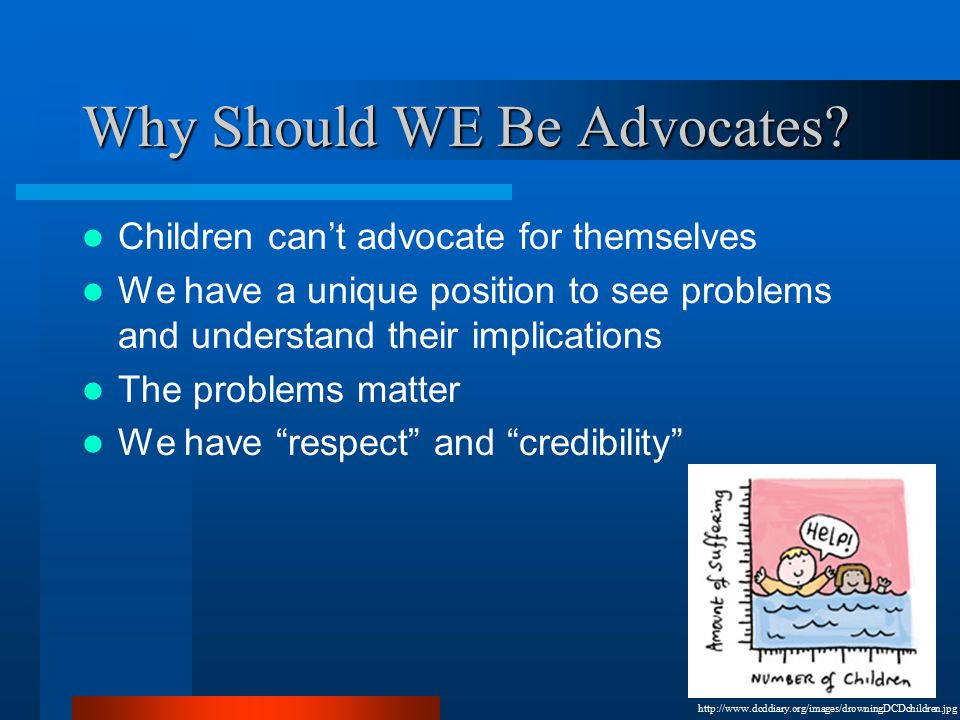 Why Should WE Be Advocates.