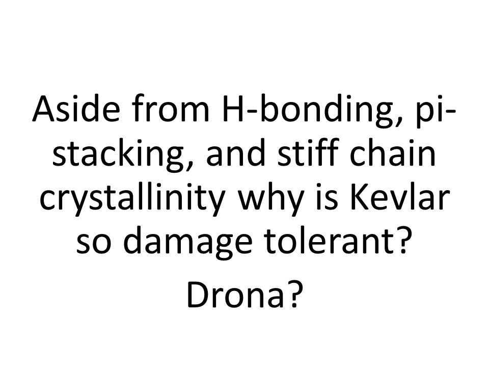 Aside from H-bonding, pi- stacking, and stiff chain crystallinity why is Kevlar so damage tolerant? Drona?