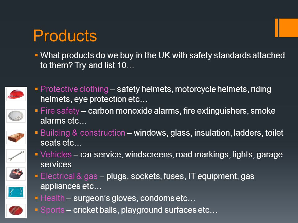 Products  What products do we buy in the UK with safety standards attached to them.
