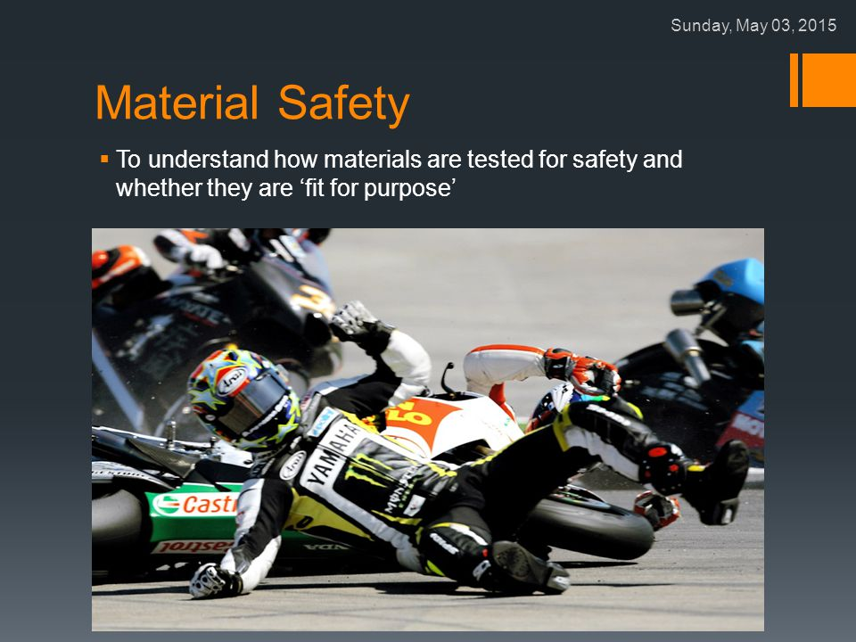 Material Safety  To understand how materials are tested for safety and whether they are 'fit for purpose' Sunday, May 03, 2015