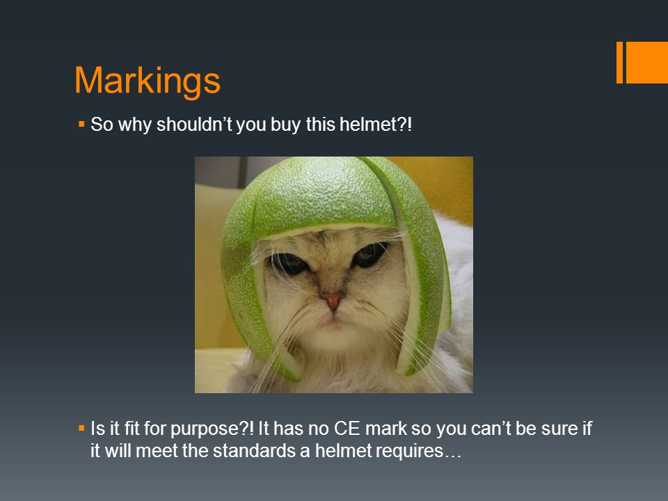 Markings  So why shouldn't you buy this helmet .  Is it fit for purpose .