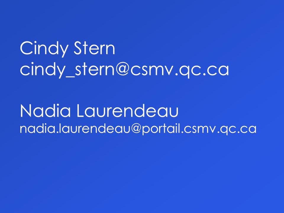Cindy Stern cindy_stern@csmv.qc.ca Nadia Laurendeau nadia.laurendeau@portail.csmv.qc.ca