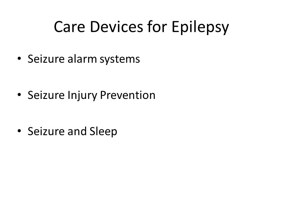 Care Devices for Epilepsy Seizure alarm systems Seizure Injury Prevention Seizure and Sleep