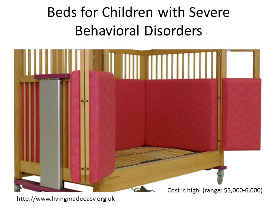 Beds for Children with Severe Behavioral Disorders http://www.livingmadeeasy.org.uk Cost is high (range: $3,000-6,000)