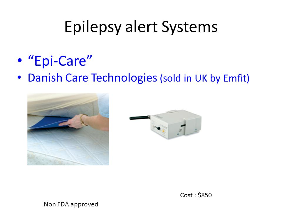 Epilepsy alert Systems Epi-Care Danish Care Technologies (sold in UK by Emfit) Non FDA approved Cost : $850