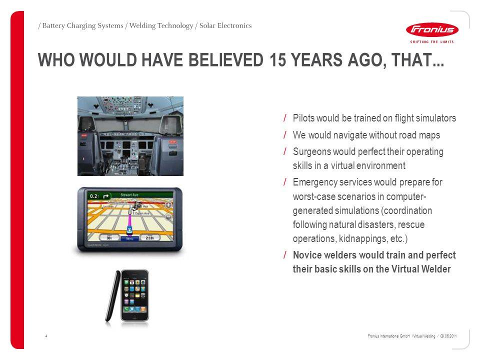 25Fronius International GmbH / Virtual Welding / 09.06.2011 VIRTUAL WELDING – WHAT NEXT?