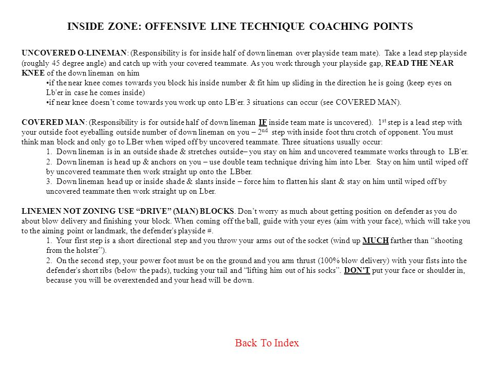 INSIDE ZONE: OFFENSIVE LINE TECHNIQUE COACHING POINTS UNCOVERED O-LINEMAN: (Responsibility is for inside half of down lineman over playside team mate).